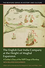 English East India Company at the Height of Mughal Expansion: A Soldier's Diary of the 1689 Siege of Bombay, with Related ...