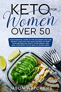 Keto for Women Over 50: Your Essential Guide to Ketogenic Diet and Weight Loss. Easy and Quick Recipes to Reset Your Metab...