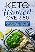 Keto for Women Over 50: Your Essential Guide to Ketogenic Diet and Weight Loss. Easy and Quick Recipes to Reset Your Metabolism, Boost Your Energy, and Heal Your Body. 30-Day Meal Plan Included