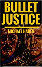 Bullet Justice: A Western Adventure From Michael haden: The United States Marshal: A Western Adventure: From the bestselling author of