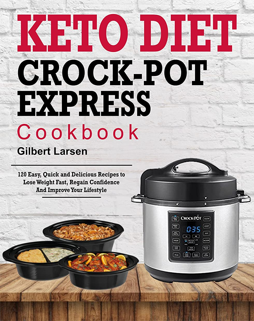Keto Diet Crock-Pot Express Cookbook for Rapid Weight Loss: 120 Easy, Quick and Delicious Recipes to Lose Weight Fast, Regain Confidence and Improve Your ... and Simple Weght Loss) (English Edition)