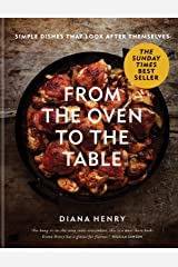 From the Oven to the Table: Simple dishes that look after themselves: THE SUNDAY TIMES BESTSELLER Kindle Edition