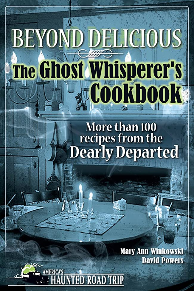 戦うドル桁Beyond Delicious: The Ghost Whisperer's Cookbook: More than 100 Recipes from the Dearly Departed (English Edition)