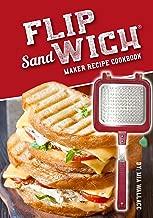Flip Sandwich® Maker Recipe Cookbook: Unlimited Delicious Copper Pan Non-Stick Stovetop Panini Grill Press Recipes (Panini Press Grill Series Book 1)