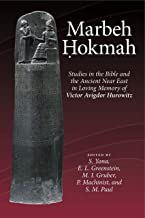 Marbeh Hokmah: Studies in the Bible and the Ancient Near East in Loving Memory of Victor Avigdor Hurowitz