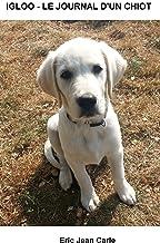 IGLOO - LE JOURNAL D'UN CHIOT: Mon éducation canine de 3 à 5 mois (IGLOO, LE JOURNAL D'UN CHIOT t. 2) (French Edition)