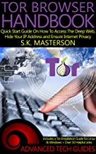 Tor Browser Handbook: Quick Start Guide On How To Access The Deep Web, Hide Your IP Address and Ensure Internet Privacy (Includes a Tor Installation Guide ... + Over 50 Helpful Links) (English Edition)