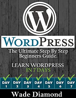 WordPress Made Easy:: The Ultimate Step By Step Guide. Learning WordPress in 7 days. (Wordpress Made Easy, Wordpress For Beginners, Wordpress Course, Wordpress Books) (English Edition)