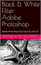 Black & White Filter Adobe Photoshop: Adobe Photoshop CS3, CS4, CS5, CS6, CC (Adobe Photoshop Made Easy Book 284)