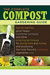 The Complete Compost Gardening Guide: Banner batches, grow heaps, comforter compost, and other amazing techniques for saving time and money, and producing ... most flavorful, nutritous vegetables ever. Kindle Edition