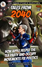 Tales from 2040 #001: How Apple Helped the Tea Party and Occupy Movements Fix Politics