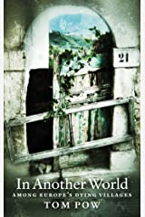 In Another World: Among Europe's Dying Villages Kindle Edition