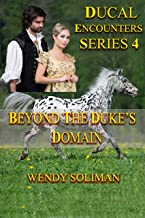 Beyond the Duke's Domain (Ducal Encounters Series 4)