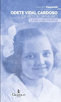 Odete Vidal Cardoso di Rio de Janeiro: La piccola mistica (Exempla hagiographica. Vie di santità Vol. 3)