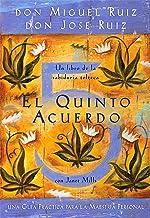 El quinto acuerdo: Una guía práctica para la maestría personal (Un libro de la sabiduría tolteca nº 3) (Spanish Edition)