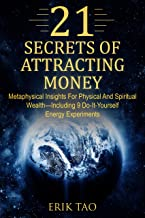 21 SECRETS OF ATTRACTING MONEY: Metaphysical Insights For Physical And Spiritual Wealth—Including 9 Do-It-Yourself Energy Experiments