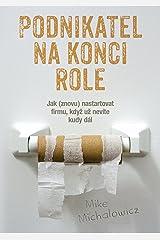 Podnikatel na konci role: Jak (znovu) nastartovat firmu, když už nevíte kudy dál (Czech Edition) Kindle Edition