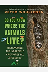 Do You Know Where the Animals Live?: Discovering the Incredible Creatures All Around Us Kindle Edition