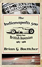 The Indianapolis 500 - Volume Four: British Invasion (1963 – 1966) (The Indianapolis 500, A History Book 4)