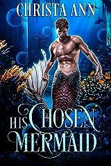 His Chosen Mermaid (The Mermaid Realm Book 1) Kindle Edition