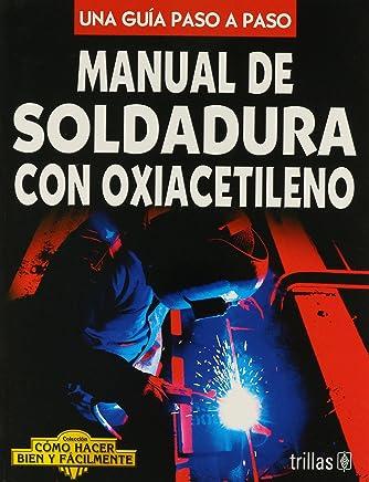 Manual de soldadura con oxiacetileno/ Oxy-Acetylene Welding Manual: Una guia paso a