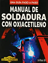 Manual de soldadura con oxiacetileno/ Oxy-Acetylene Welding Manual: Una guia paso a paso/ A Step by Step Guide (Como hacer bien y facilmente/ How to Do Well and Easily) (Spanish Edition)
