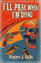 I'll Pray When I'm Dying