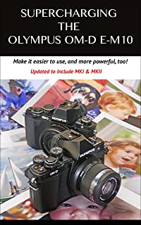 Supercharging the Olympus OM-D E-M10: Make it easier to use & more powerful, too!
