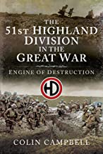 51st (Highland) Division in the Great War: An Engine of Destruction