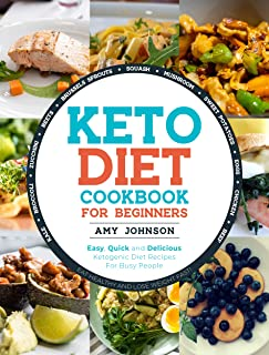 Keto Diet Cookbook for Beginners: Easy, Quick and Delicious Ketogenic Diet Recipes For Busy People   Eat Healthy and Lose ...