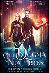 Old Dogma New Tricks (The Elven Prophecy Book 2) Kindle Edition