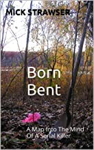 Born Bent: A Map Into The Mind Of A Serial Killer