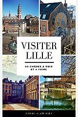 Visiter Lille : 50 Choses à Voir et à Faire Format Kindle