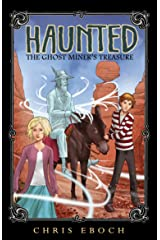 The Ghost Miner's Treasure: A Haunted adventure for ages 8 and up Kindle Edition
