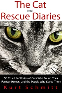 The Cat Rescue Diaries: 56 True Life Stories of Cats Who Found Their Forever Homes, and the People Who Saved Them