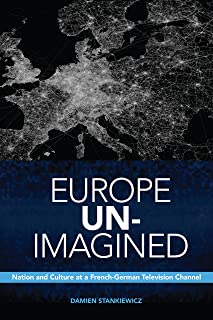 Europe Un-Imagined: Nation and Culture at a French-German Television Channel (Anthropological Horizons)