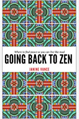 Going Back to Zen: Where to Find Peace So You Can Live Like Mad Kindle Edition