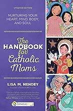The Handbook for Catholic Moms: Nurturing Your Heart, Mind, Body, and Soul (CatholicMom.com Book)
