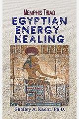 Egyptian Energy Healing: Memphis Triad Kindle Edition