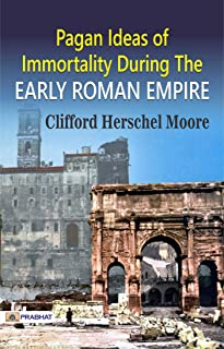 Pagan Ideas of Immortality During the Early Roman Empire (English Edition)