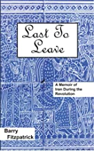 Last to Leave: A Memoir of Iran During the Revolution