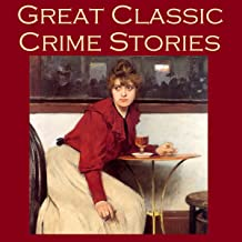 Great Classic Crime Stories: Tales of Murder, Robbery, Extortion, Blackmail, Forgery, and Worse