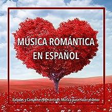 Música Romántica en Español: Baladas y Canciones Románticas. Música para Hacer el Amor