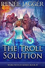 The Troll Solution (Were Witch Book 8) Kindle Edition