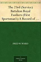 The 23rd (Service) Battalion Royal Fusiliers (First Sportsman's) A Record of its Services in the Great War, 1914-1919