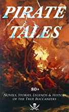 PIRATE TALES: 80+ Novels, Stories, Legends & History of the True Buccaneers: The Book of Buried Treasure, The Dark Frigate, Blackbeard, The King of Pirates, ... the Flag, Black Bartlemy's Treasure...