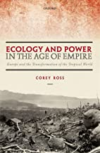 Ecology and Power in the Age of Empire: Europe and the Transformation of the Tropical World (English Edition)