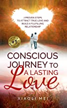 Conscious Journey to a Lasting Love: 7 Proven Steps to Attract true Love and Build a Fulfilling Relationship