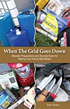 When The Grid Goes Down: Disaster Preparations and Survival Gear For Making Your Home Self-Reliant PDF