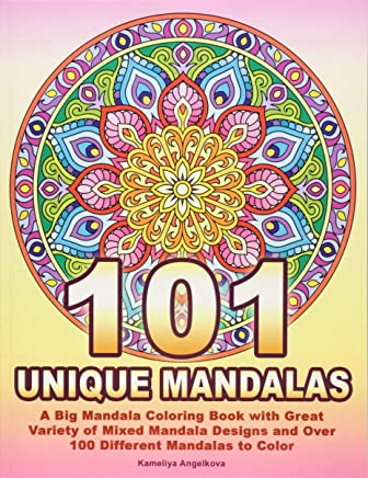 101 UNIQUE MANDALAS: A Big Mandala Coloring Book with Great Variety of Mixed Mandala Designs and Over 100 Different Mandalas to Color